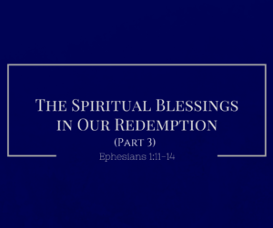 the-spiritual-blessings-in-our-redemption-pt-3