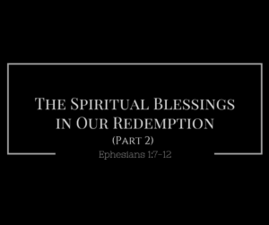 The Spiritual Blessings in Our Redemption. pt 2