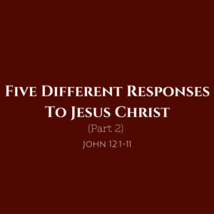five-different-responses-to-jesus-christ-part-2