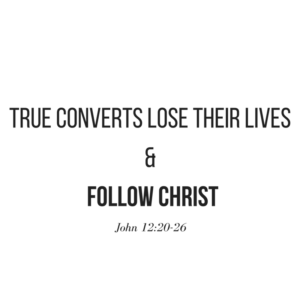 true-converts-lose-their-lives-and-follow-christ